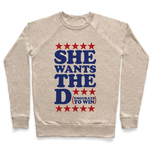 She wants the D (democrats to win) Pullover