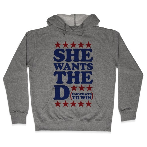 She wants the D (democrats to win) Hooded Sweatshirt