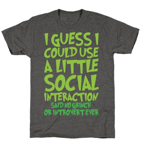 I Guess I Could Use A Little Social Interaction Grinch Quote Parody White Print T-Shirt