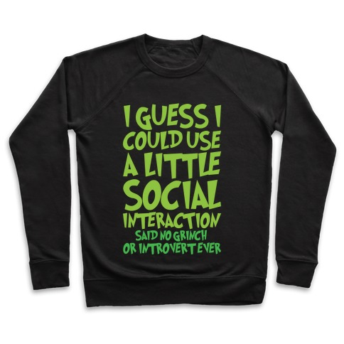 I Guess I Could Use A Little Social Interaction Grinch Quote Parody White Print Pullover