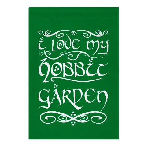 For All Hobbits Share A Love of Things That Grow Garden Flag