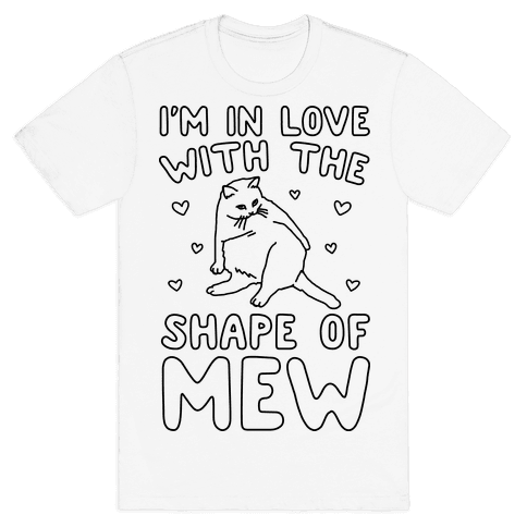 I'm In Love With The Shape of Mew Parody Mens T-Shirt