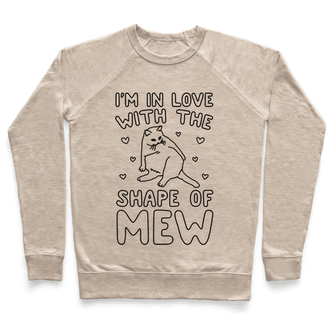 I'm In Love With The Shape of Mew Parody Pullover