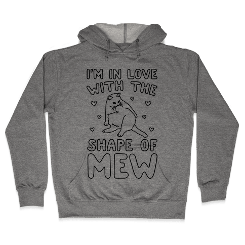 I'm In Love With The Shape of Mew Parody Hooded Sweatshirt