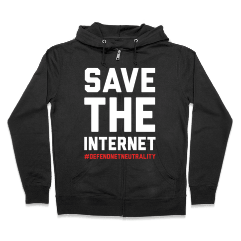 Save The Internet #DefendNetNeutrality Zip Hoodie