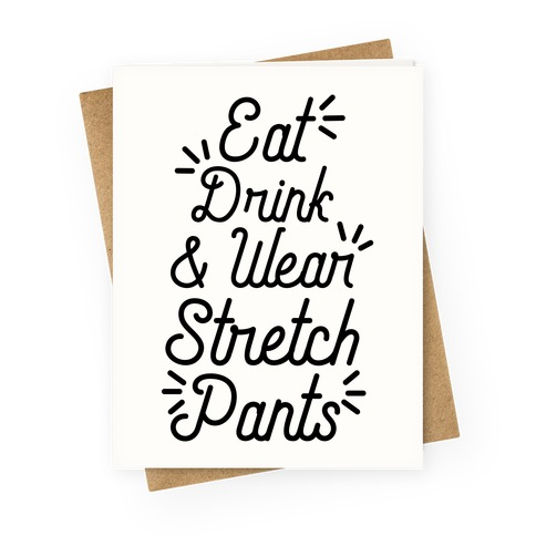 Eat Drink and Wear Stretch Pants Greeting Card