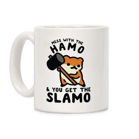Mess With The Hamo you get the Slamo Coffee Mug