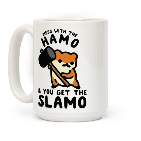 Mess With The Hamo you get the Slamo Coffee Mug