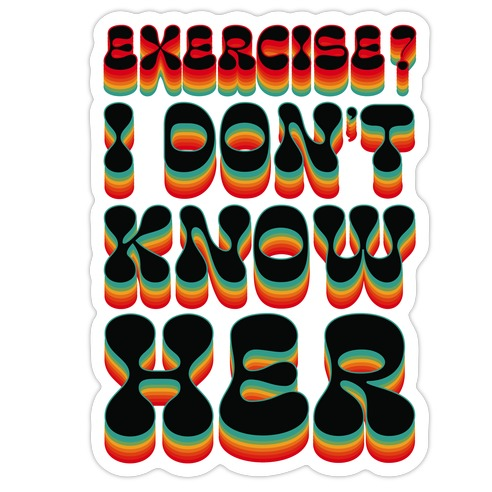Exercise? I Don't Know Her Die Cut Sticker