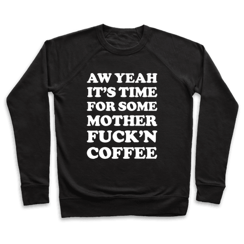 It's Time For Some Mother F***'n Coffee Pullover
