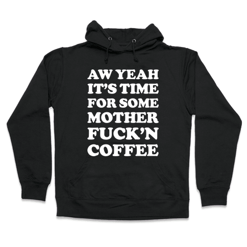 It's Time For Some Mother F***'n Coffee Hooded Sweatshirt
