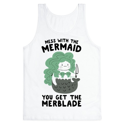Mess With The Mermaid You Get The MerBlade Tank Top