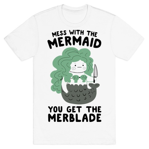 Mess With The Mermaid You Get The MerBlade T-Shirt