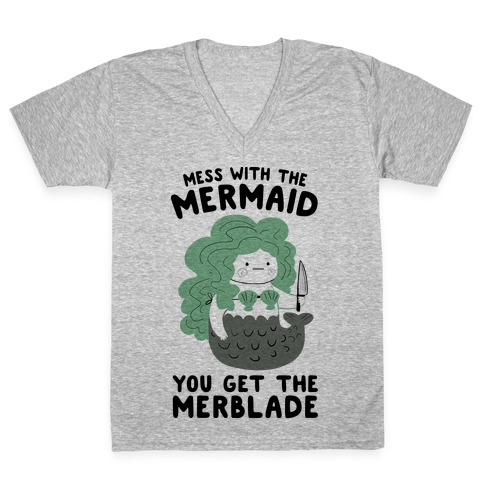 Mess With The Mermaid You Get The MerBlade V-Neck Tee Shirt