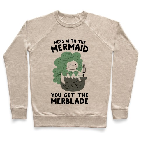 Mess With The Mermaid You Get The MerBlade Pullover