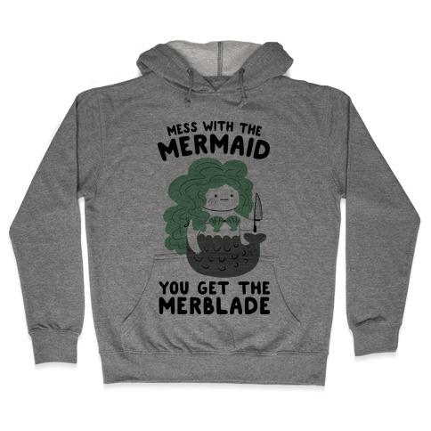Mess With The Mermaid You Get The MerBlade Hooded Sweatshirt