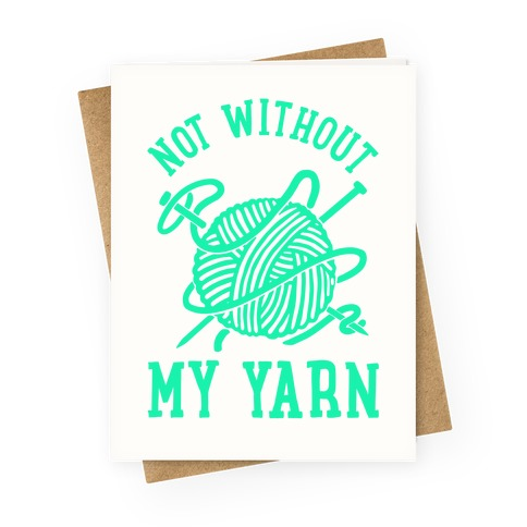 Not Without My Yarn Greeting Card