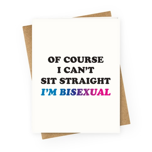 Of Course I Can't Sit Straight I'm Bisexual Greeting Card