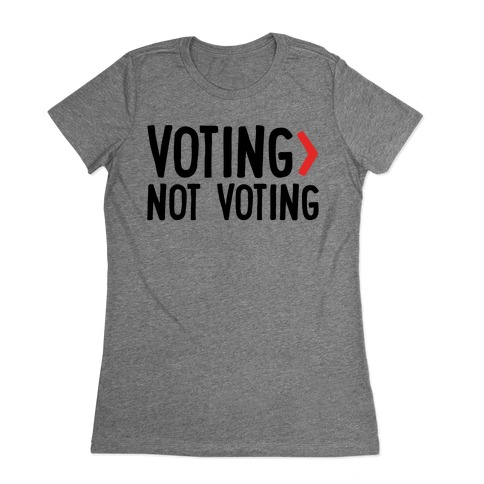 Voting > Not Voting Womens T-Shirt