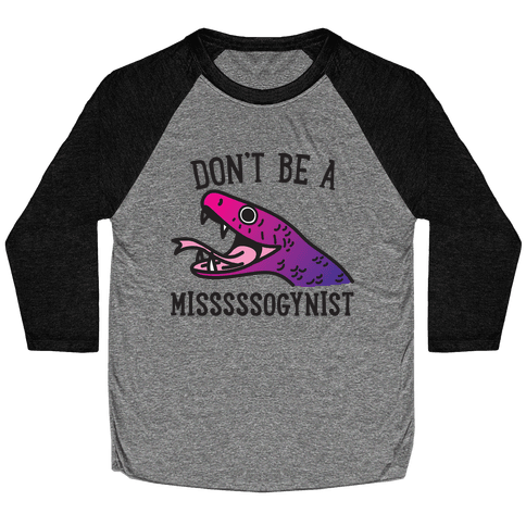 Don't Be A Misogynist Snake Baseball Tee