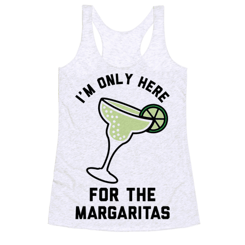 I'm Only Here for the a Margaritas Racerback Tank Top