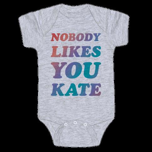 Nobody likes you Kate Baby Onesy