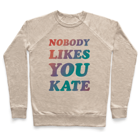 Nobody likes you Kate Pullover