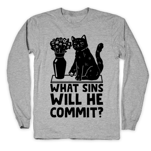 What Sins Will He Commit? Cat Long Sleeve T-Shirt