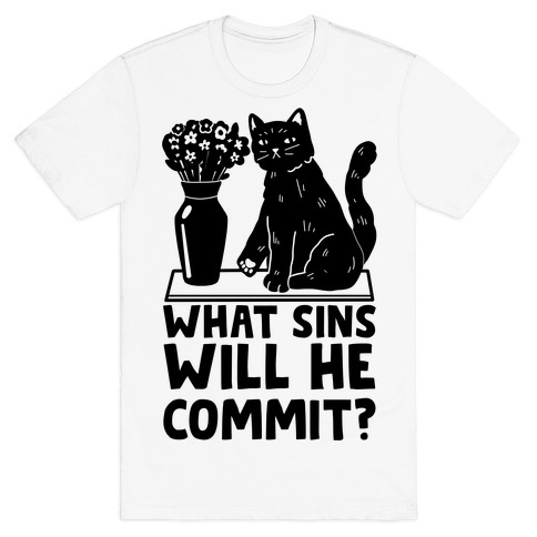 What Sins Will He Commit? Cat T-Shirt