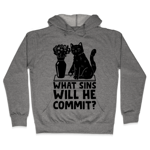 What Sins Will He Commit? Cat Hooded Sweatshirt