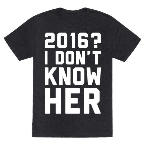 2016 I Don't Know Her White Print