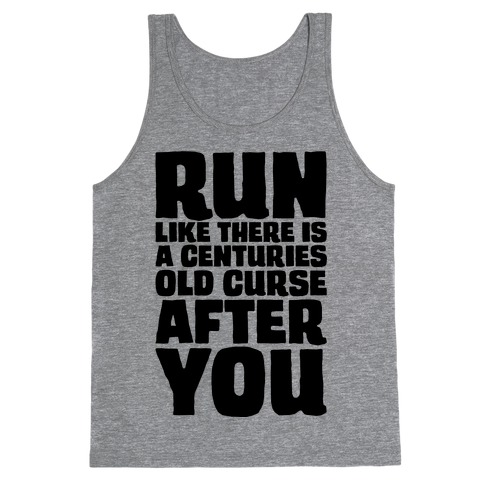 Run Like There Is A Centuries Old Curse After You Tank Top