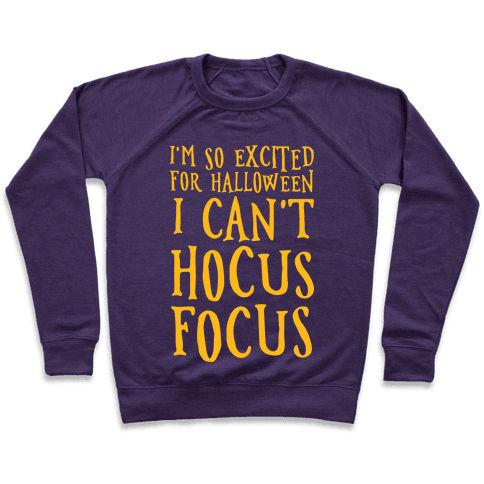 I'm So Excited For Halloween I Can't Hocus Focus Pullover