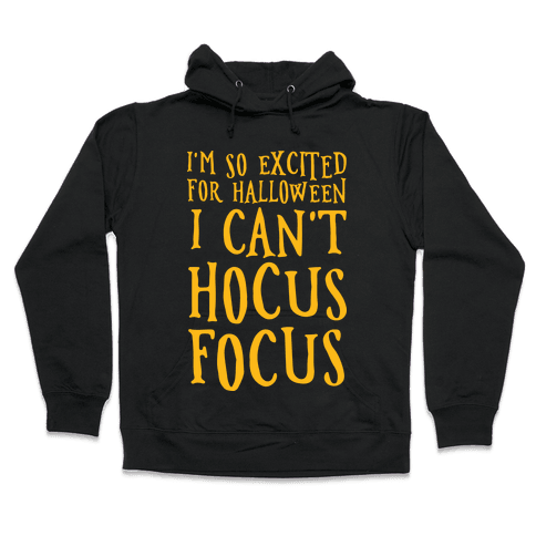 I'm So Excited For Halloween I Can't Hocus Focus Hooded Sweatshirt