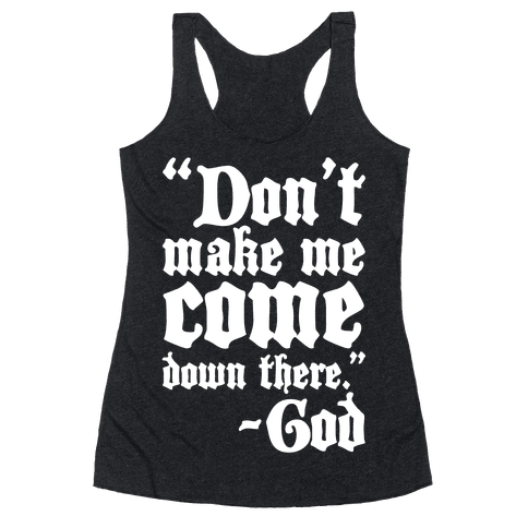 Don't Make Me Come Down There -God