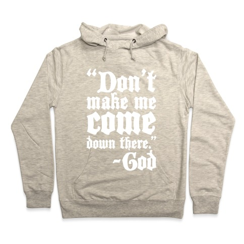 b0bfed0f9 Don't Make Me Come Down There -God Hoodie   LookHUMAN