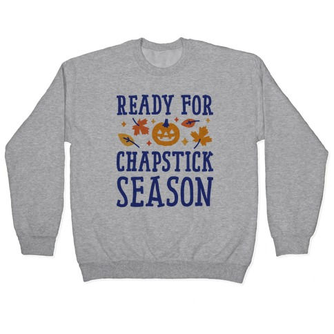 Ready For Chapstick Season Pullover