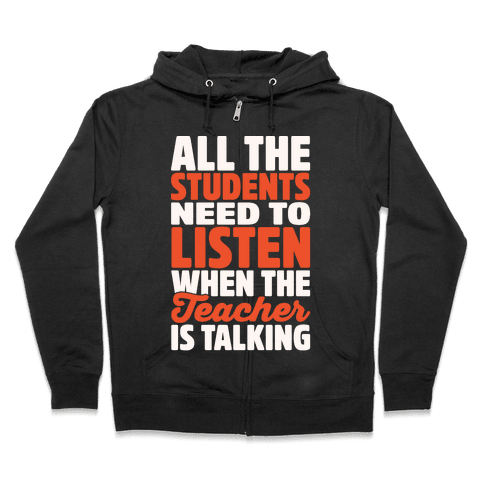 All The Students Need To Listen When The Teacher Is Talking White Print Zip Hoodie