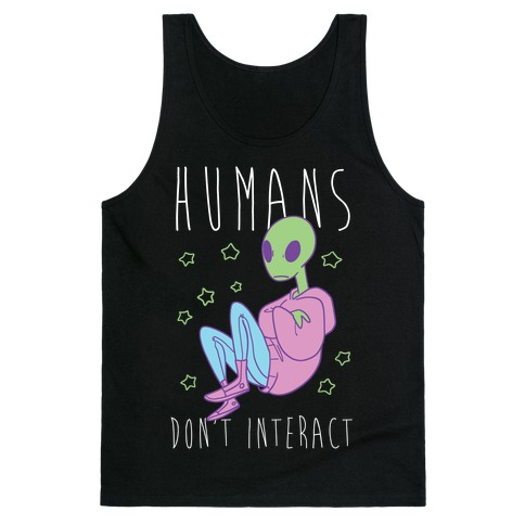 Humans, Don't Interact - Alien Tank Top