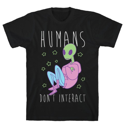 Humans, Don't Interact - Alien T-Shirt