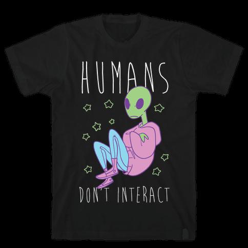 Humans, Don't Interact - Alien Mens T-Shirt