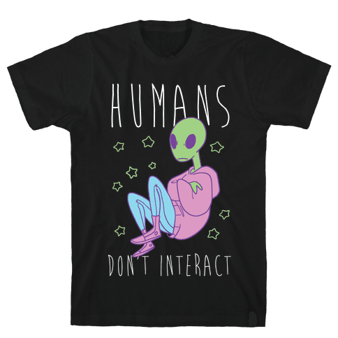 Humans, Don't Interact - Alien Mens T-Shirt