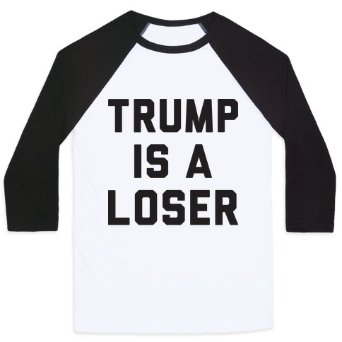 Trump Is A Loser Baseball Tee