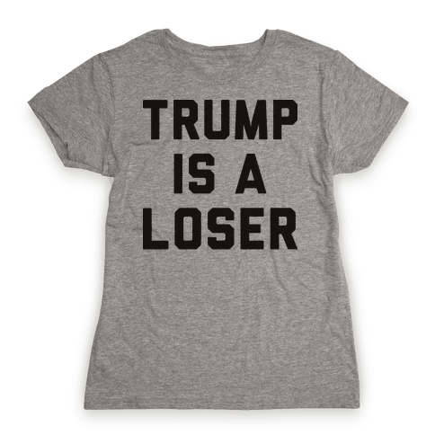 Trump Is A Loser Womens T-Shirt