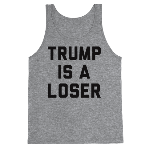 Trump Is A Loser Tank Top