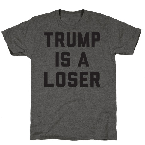 Trump Is A Loser T-Shirt