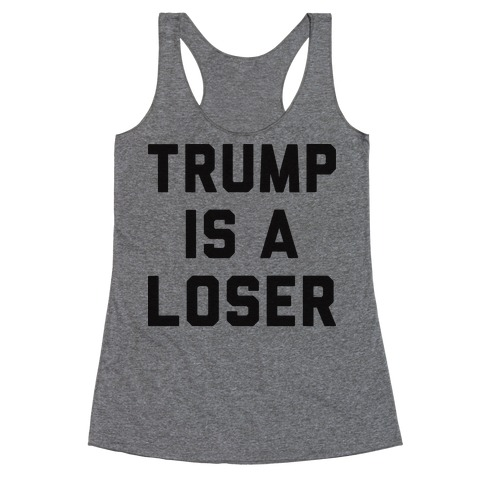 Trump Is A Loser Racerback Tank Top