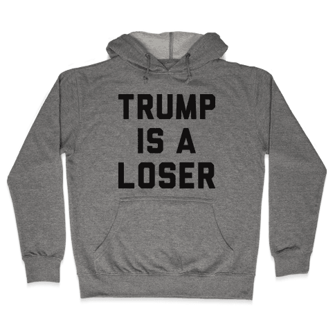 Trump Is A Loser Hooded Sweatshirt