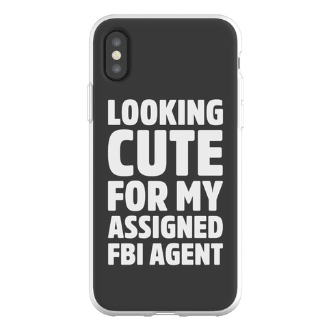 Looking Cute For My Assigned FBI Agent Parody Phone Flexi-Case