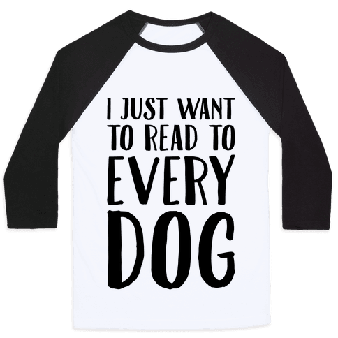 I Just Want To Read To Every Dog  Baseball Tee